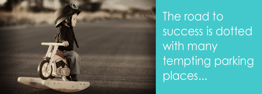 The road to success is dotted with many tempting parking places